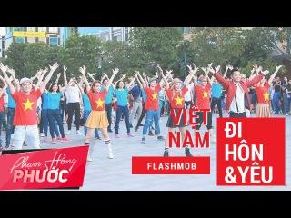 Phạm Hồng Phước |  FLASHMOB Việt Nam, Đi, Hôn Và Yêu | Flashmob MV