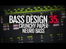 Bass Design 35 Crunchy Paper Neuro Bass