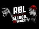 RBL EL LOCO VS WALKIE 1 8 RUSSIAN BATTLE LEAGUE