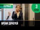 Время дочерей 3 серия - Мелодрама  Фильмы и сериалы - Русские мелодрамы