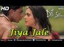 Jiya Jale HD Full Video Song Dil Se Shahrukh Khan Preeti Zinta Lata Mangeshkar