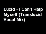 Lucid - I Can't Help Myself (Translucid Vocal Mix) [HQ]