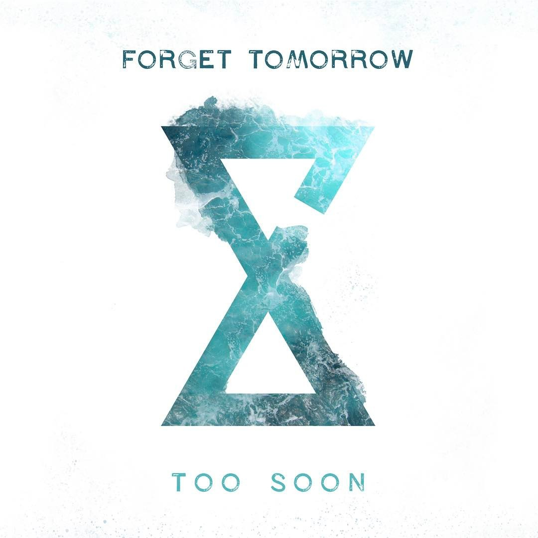 Forget Tomorrow - Too Soon [single] (2017)