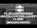 Fl Studio Remake - IZECOLD ft. Molly Ann - Close (Brooks Remix)(FREE FLP)