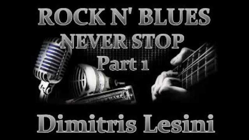 Rock N' Blues Never Stop Part 1 Dimitris Lesini Greece