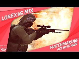 Matchmaking: Lorex vs. MIX