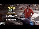Jolly LL.B 2  Akshay's First Visit To Banaras  Akshay Kumar  Subhash Kapoor  Huma Qureshi