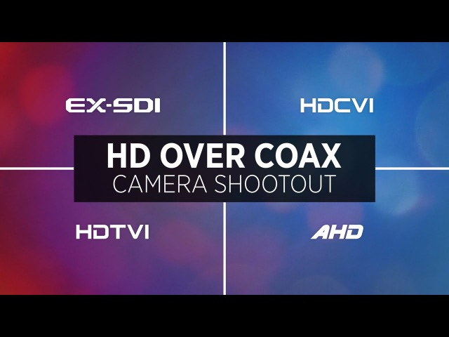 HD Over Coax Comparison: EX-SDI vs. HD-CVI vs. HD-TVI vs. AHD