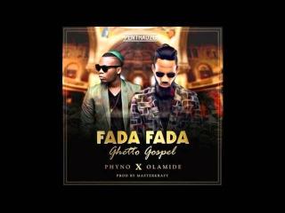 "Phyno – ""Fada Fada"" Ghetto Gospel ft Olamide NEW MUSIC 2016"