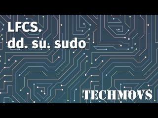 7. LFCS. dd. su. sudo