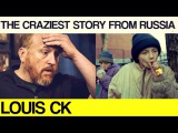 The most amazing story from Russia by Louis CK