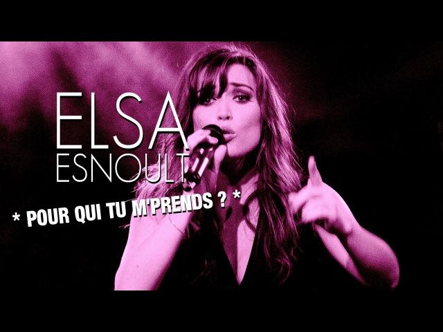 Elsa Esnout - POUR QUI TU M'PRENDS [Live]