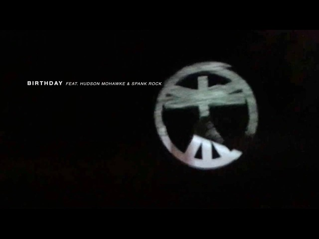 Boys Noize - Birthday ft. Hudson Mohawke Spank Rock (Official Audio)