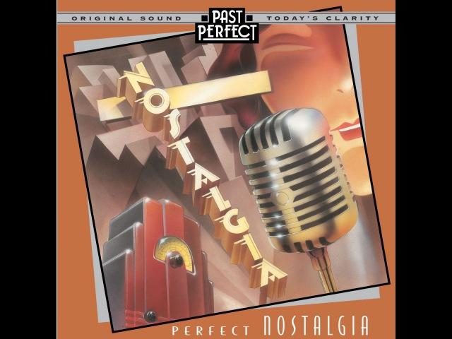 Perfect Nostalgia - Best Music of the 1920s 30s 40s (Past Perfect) Full Album