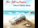 Italo Disco 2016 Alex Call my Dreams Extended Mix