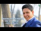Jahongir Husanov - Ko'zi humor  Жахонгир Хусанов - Кузи хумор (music version) 2017