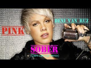 Pink - Sober (Deni Van Ruz remix)