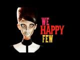 We Happy Few - Первый Взгляд (ОБЗОР Альфа-версии)