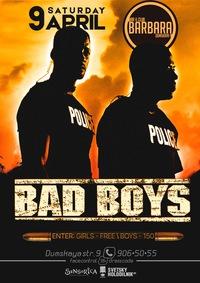 9 АПРЕЛЯ / СУББОТА / BAD BOYS
