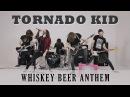 TORNADO KID - Whiskey Beer Anthem