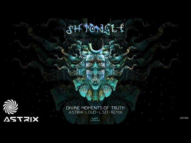 Shpongle - Divine Moments Of Truth (Astrix, Loud L.S.D Remix)