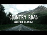 Country Road An IndieFolk Playlist