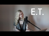 E.T. - Katy Perry (Holly Henry Cover)