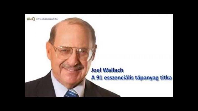 Joel Wallach A 91 esszenciális tápanyag titka