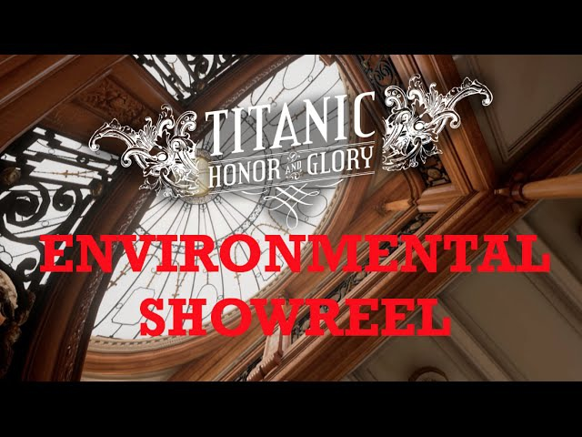 TITANIC: Honor and Glory (Video Game) - ENVIRONMENTAL SHOWREEL - Unreal Engine 4