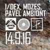 I/DEX, MOZES, PAVEL AMBIONT @ ДАХ-XXX