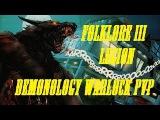 Folklore III Demonology Warlock PvP Legion Arena Montage
