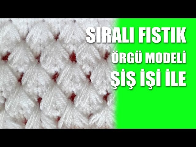 SIRALI FISTIK Örgü Modeli - Şiş İşi İle Örgü Modelleri