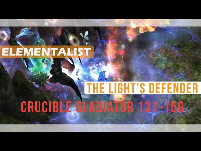 1.0.0.6 Elementalist - Light's Defender - Crucible Gladiator 131-150