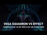 Vega Squadron vs Effect; Comeback from 15K net worth gap and 2 sides down