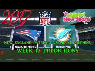 NEW ENGLAND PATRIOTS VS. MIAMI DOLPHINS PREDICTIONS   #NFL WEEK 17   full game