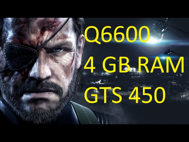 Metal Gear Solid V Ground Zeroes on Core 2 Quad Q6600 2.4 Ghz, 4Gb RAM, GTS 450 (1Gb)