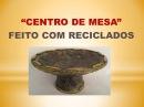 DIY - CENTRO DE MESA COM RECICLADOS