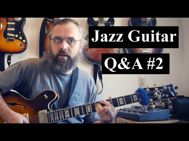 Jazz Guitar QA 2 - What do you think about when you play, efficient practice time