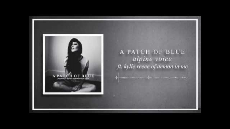 A Patch Of Blue - Alpine Voice (ft. Kylle Reece of Demon In Me)
