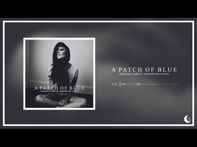 A Patch Of Blue - Forgetting Is Difficult, Remembering Is Worse