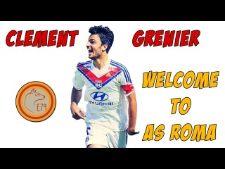 Clément GRENIER top GOALS - Welcome to AS ROMA