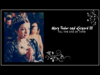 ✘The Tudors The White Queen | Mary Tudor and Richard III | Till The End Of Time