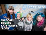 A.V. Undercover Tacocat covers Katy Perrys Roar