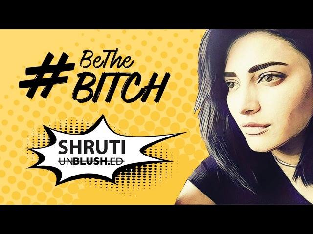Shruti Haasan Unblushed | Be The Bitch