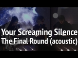 Your Screaming Silence - The Final Round (acoustic)