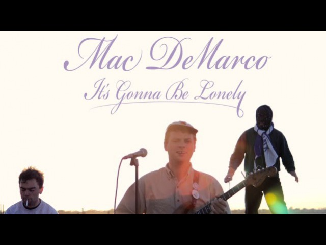 Mac DeMarco - Its Gonna Be Lonely