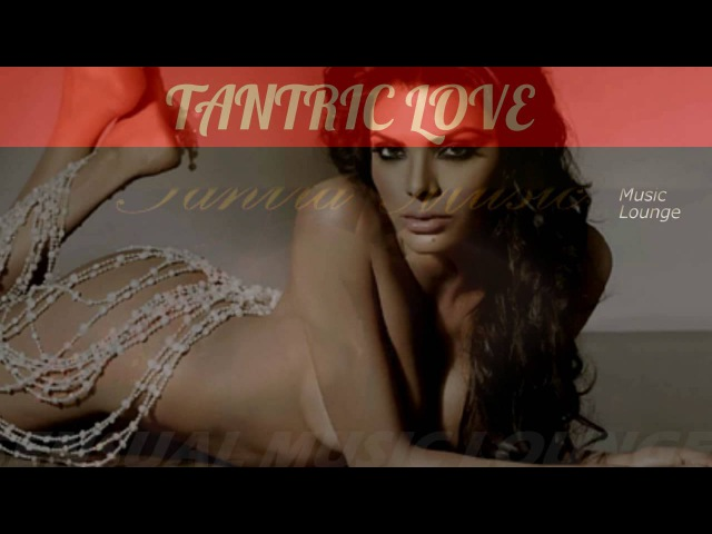 TANTRA SENSUAL MUSIC MIX - EROTIC MUSIC MIX -SpaMassageMusicWorld ❀