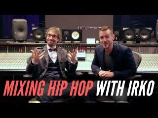 Mixing Hip Hop With Multi-Platinum Engineer Irko - TheRecordingRevolution.com