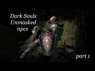 Dark Souls Unmasked NPCS[part 1]
