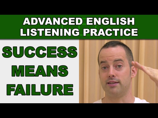 Success Means Failure - Advanced English Listening Practice - 46 - EnglishAnyone.com
